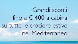 PRENDI AL VOLO LA GRANDE OFFERTA PER UNA GRANDESTATE  Basta scegliere una crociera estiva nel Mediterraneo e richiedere lo sconto fino a € 400 a cabina. E se vuoi fare felici gli amici, condividi con loro questa imperdibile offerta. Hai tempo fino al 31 maggio per approfittarne!